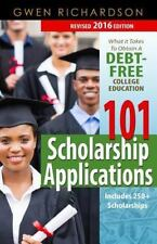 101 Scholarship Applications - 2016 Edition: What It Takes to Obtain a...
