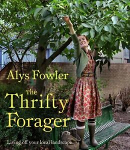The Thrifty Forager: Living Off Your Local Landscape by Alys Fowler Book The