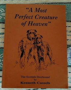 A MOST PERFECT CREATURE OF HEAVEN THE SCOTTISH DEERHOUND BOOK BY KENNETH CASSELS