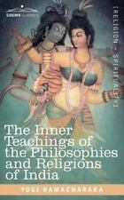 The Inner Teachings of the Philosophies and Religions of India by Yogi...