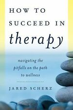 How to Succeed in Therapy: Navigating the Pitfalls on the Path to Wellness