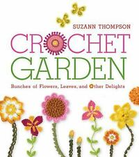 Crochet Garden: Bunches of Flowers, Leaves, and Other Delights by Thompson 2005