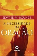 Escola Da Oração: A Necessidade Da Oração by Edward Bounds and Leo Kades...