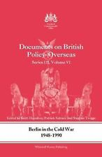 Berlin in the Cold War, 1948-1990 : Documents on British Policy Overseas,...