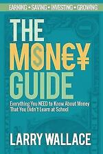 The Money Guide : Everything You NEED to Know about Money That You Didn't...