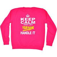 Keep Calm & Let Your Name Handle It SWEATSHIRT Personalised birthday funny gift
