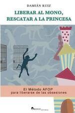 Liberar Al Mono, Rescatar a la Princesa : El Metodo AFOP para Liberarse de...