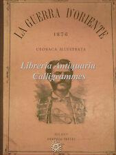 LA GUERRA D'ORIENTE Cronaca Illustrata 1876 Treves 30 numeri con Tavole