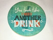 "Coaster with Bottle Opener Text on top ""You look like I need another drink"" Fun!"