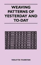 Weaving Patterns of Yesterday and Today by Violetta Thurstan (2011, Paperback)