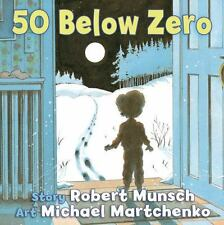 Munsch for Kids: 50 below Zero by Robert Munsch (2013, Board Book)