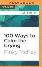 100 Ways to Calm the Crying by Pinky McKay (2016, MP3 CD, Unabridged)