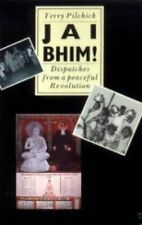 Jai Bhim!: Dispatches from a Peaceful Revolution by Pilchick, Terence Paperback