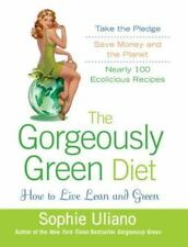 The Gorgeously Green Diet: How to Live Lean and Green by Uliano, Sophie, Good Bo
