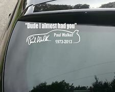 Paul Walker Dude I Almost Had You with car Vinyl Decal Sticker 210mm jap vw