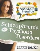 Schizophrenia & Psychotic Disorders (Understanding Mental Health) by Iorizzo, Ca