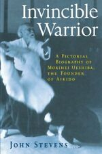 Invincible Warrior: A Pictorial Biography of Morihei Ueshiba, the Founder of Ai