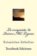 La Conquista de Quince Mil Leguas by Estanislao Zeballos (2015, Paperback)