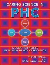 Caring Science in Phc : A Guide for Nurses in Primary Health Care Clinics by...