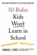 50 Rules Kids Won't Learn in School : Real-World Antidotes to Feel-Good...