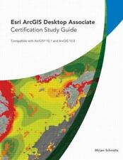 Esri ArcGIS Desktop Associate Certification Study Guide by Miriam Schmidts...