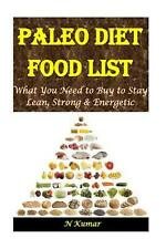 Paleo Diet Food List: What You Need to Buy to Stay Lean, Strong & Energetic by N