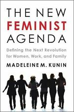 The New Feminist Agenda: Defining the Next Revolution for Women, Work, and Famil