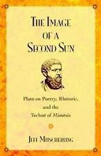 The Image of a Second Sun: Plato on Poetry, Rhetoric, And the Techne of Mimesis