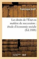 Les Droits de l'Etat en Matiere de Succession : Etude d'Economie Sociale by...