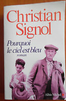 CHRISTIAN SIGNOL - POURQUOI LE CIEL EST BLEU - ROMAN - ALBIN MICHEL - TBE