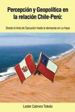 Percepción y Geopolítica en la Relación Chile-Perú : Desde el Acta de...