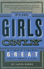 For Girls Only: Everything Great About Being a Girl by Laura Dower