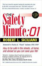 The Safety Minute : How to Be Safe in the Streets, at Home, and Abroad So You Ca