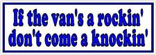 If the vans a rockin don't come a knockin - Funny Bumper Sticker