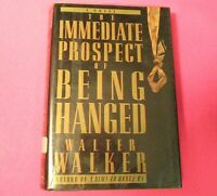 The Immediate Prospect of Being Hanged WALTER WALKER 1st Ed First Printing HCDJ