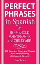 Perfect Phrases in Spanish For Household Maintenance and Childcare: 500 + Essent