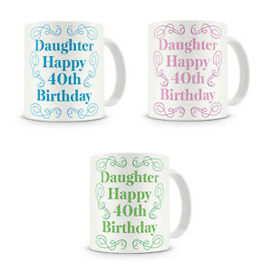 Daughter Happy 40th Birthday - Gift Present Mug For Daughter Birthday -3 Colours