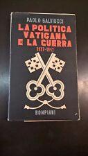 PAOLO SALVIUCCI - LA POLITICA VATICANA E LA GUERRA 1937-1942 - BOMPIANI - 1943