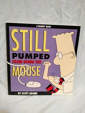 New listing Still Pumped from Using the Mouse by Scott Adams (1996, Paperback)