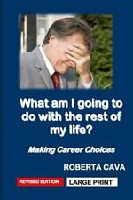What Am I Going to Do with the Rest of My Life? : Making Career Choices by...