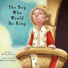 The Boy Who Would Be King by Kelly Pierce (2011, Paperback)