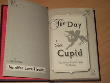 The Day I Shot Cupid by Jennifer Love Hewitt (Hardcover Book 2010)No Dust Jacket