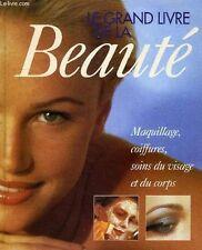 Le Grand Livre de la Beauté : Maquillage, coiffures, Soins du visage et corps