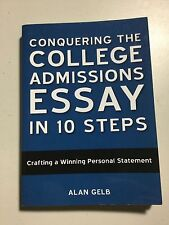 Conquering the College Admissions Essay in 10 Steps by Alan Gelb