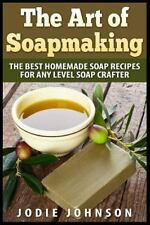 Art of Soapmaking : The Best Homemade Soap Recipes for Any Level Soap Crafter...