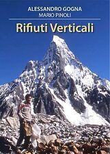 Rifiuti verticali. Saggio di Alessandro Gogna con Mario Pinoli - Alpine Studio