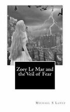 Zoey le Mar and the Veil of Fear by Michael Lopez (2011, Paperback)