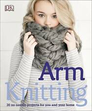 Arm Knitting: 30 No-Needle Projects for you and your Home by DK (Paperback,...