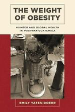 California Studies in Food and Culture: The Weight of Obesity : Hunger and...