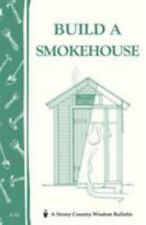 NEW - Build a Smokehouse: Storey Country Wisdom Bulletin A-81